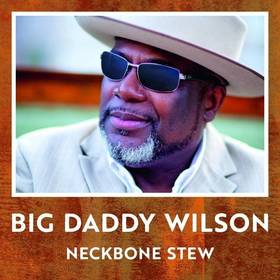 "Bild: Big Daddy Wilson - ""Neckbone Stew"""