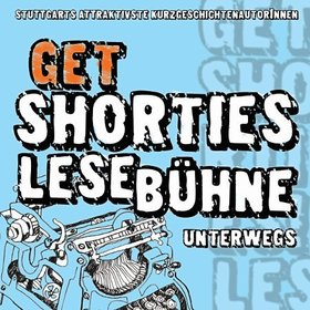 Bild: get shorties lesebühne Stuttgarts attraktivste KurzgeschichtenautorInnen