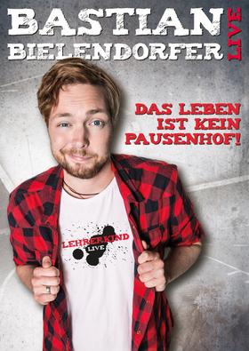 Bastian Bielendorf: Das Leben ist kein Pausenhof!