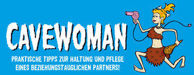 Bild: Cavewoman - Praktische Tipps zur Haltung und Pflege eines beziehungstauglichen Partners - CAVEWOMAN - Praktische Tipps zur Haltung und Pflege eines beziehungstauglichen Partners