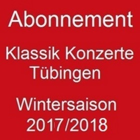 Bild: ABONNEMENT Klassik Konzerte Tübingen - Wintersaison 2017/2018