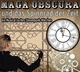 Bild: Maga Obscura und das Spinnrad der Zeit - Premiere - ein Musical-isches Steampunk-Märchen