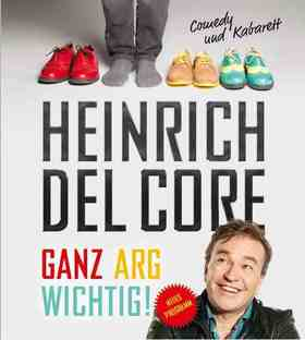 Bild: Heinrich Del Core - Ganz arg wichtig! - Ganz arg wichtig!