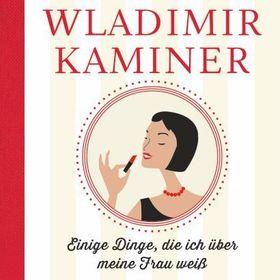 Bild: Wladimir Kaminer - Einige Dinge, die ich über meine Frau weiß