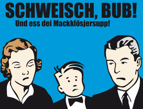 Bild: Schweisch, Bub! - Und ess dei Mackklösjersupp!