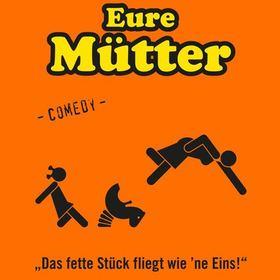 Bild: EURE MÜTTER - Eure Mütter - Das fette Stück fliegt wie `ne Eins!