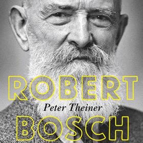 Bild: Robert Bosch. Unternehmer im Zeitalter der Extreme - Peter Theiner