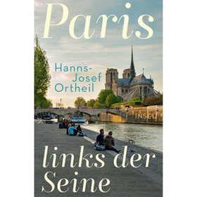 Bild: Paris, links der Seine - Hanns-Josef Ortheil