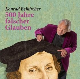 Konrad Beikircher - 500 Jahre falscher Glauben