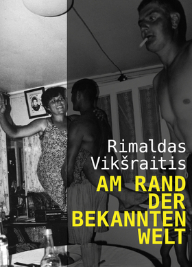 Bild: Rimaldas Vikšraitis: AM RAND DER BEKANNTEN WELT