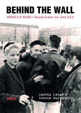 Bild: Sascha Lange: Behind The Wall - Depeche Mode Fankultur in der DDR