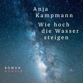Bild: Wie hoch die Wasser steigen - Anja Kampmann