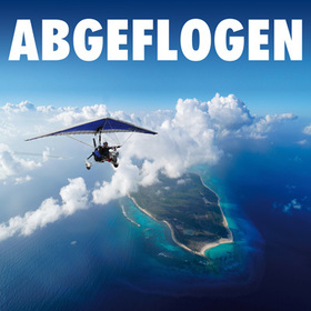 Bild: Abgeflogen - Zwei fliegende Nomaden über Nord-, Mittel-, Südamerika und der Karibik