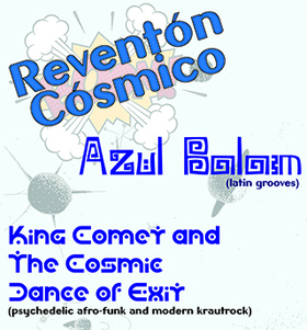 Bild: Reventón Cósmico - Azul Balam + King Comet and the Cosmic Dance of Exit