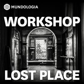 Bild: MUNDOLOGIA-Workshop: Lost Place