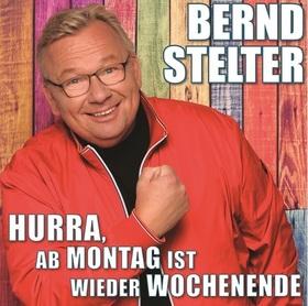 """Bernd Stelter - """"Hurra, ab Montag ist wieder Wochenende!"""""""
