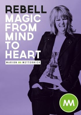 Bild: Marion Metternich - REBELL: Magic from Mind to HEART - Preview