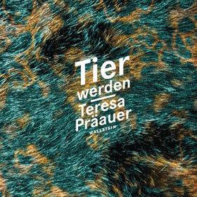 Bild: Tier werden - Teresa Präauer