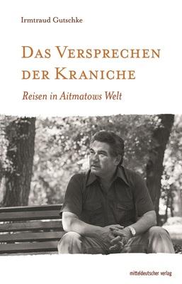 Bild: Reisen in Aitmatows Welt: Irmtraud Gutschke - Das Versprechen der Kraniche