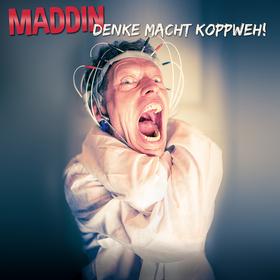 Bild: Maddin Schneider - Denke macht Koppweh!