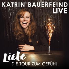 Bild: KATRIN BAUERFEIND Live - Liebe: Die Tour zum Gefühl