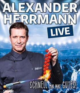 Bild: Alexander Herrmann - Schnell mal was Gutes LIVE