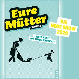 Eure Mütter: Bitte nicht am Lumpi saugen! – Die neue Show