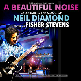 A BEAUTIFUL NOISE feat. FISHER STEVENS - Celebrating the Music of NEIL DIAMOND