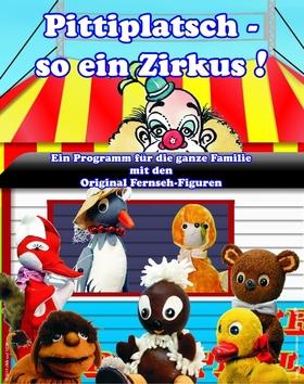 Bild: Pittiplatsch – so ein Zirkus! - Ein Programm für die ganze Familie mit den Original Fernseh-Figuren