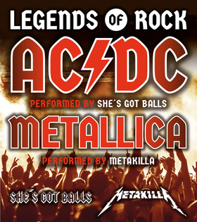 Bild: LEGENDS OF ROCK - AC/DC by SHE´S GOT BALLS & Metallica by METAKILLA