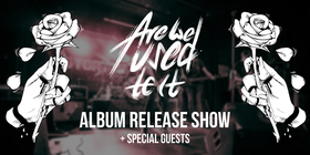 Are We Used To It + Special Guests - Album Release Show Losing Ground