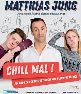 Matthias Jung - Chill mal – Am Ende der Geduld ist noch viel Pubertät übrig!