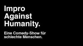 Impro Against Humanity - Eine Comedy Show für schlechte Menschen