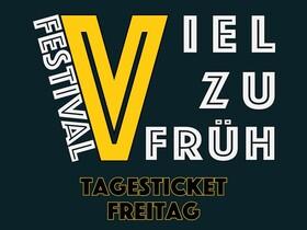 Bild: VIEL ZU FRÜH FESTIVAL - Tagesticket Freitag