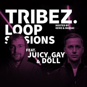 Tribez. Loop Sessions - feat. Döll, Dexter & Juicy Gay hosted by Keno & Maniac
