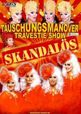 "TÄUSCHUNGSMANÖVER - präsentiert die neue große Travestieshow - ""SKANDALÖS!"""
