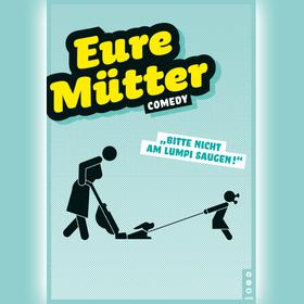 Bild: Eure Mütter »Bitte nicht am Lumpi saugen!« – Die neue Show!