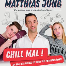 Matthias Jung - Chill mal! Am Ende der Geduld ist noch viel Pubertät übrig!