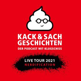 Kack und Sachgeschichten - Der Podcast mit Klugschiss - LIVE Tour: 2021 Nerdification