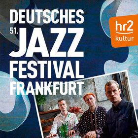 51. Deutsches Jazzfestival Frankfurt | Eröffnungskonzert NEU