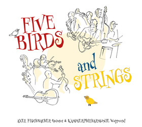 "Bild: AXEL FISCHBACHER Quintet & KAMMERPHILHARMONIE Wuppertal - ""FIVE BIRDS and STRINGS"""