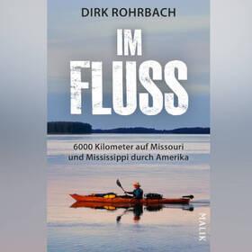 Weltenbummler: DIRK ROHRBACH - Im Fluss - 6000km auf Missouri und Mississippi durch Amerika