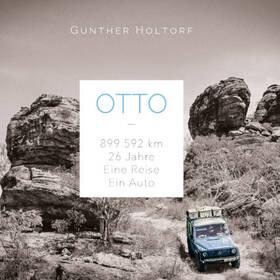 Weltenbummler: GUNTHER HOLTORF - Otto - 899.592 Kilometer - 26 Jahre - Eine Reise - Ein Auto