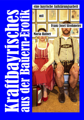 Bild: Franz Josef Strohmeier & Maria Hafner: Kraftbayrisches aus der Bauernerotik