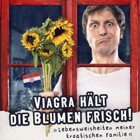 Bild: VIAGRA hält die Blumen frisch - Lebensweisheiten meiner kroatischen Familie
