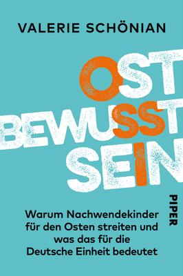 Bild: Ostbewusstsein - warum Nachwendekinder für den Osten streiten und was das für die Deutsche Einheit bedeutet