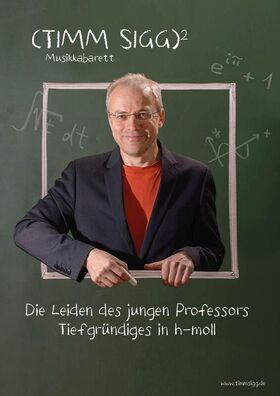 Bild: Timm Sigg - Die Leiden des jungen Professors - tiefgründiges in H-Moll