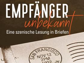 Bild: Empfänger unbekannt - Eine szenische Lesung in Briefen