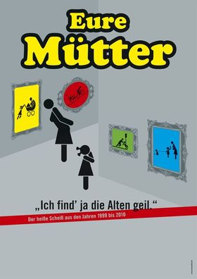 Bild: Eure Mütter - Ich find ja die Alten geil – Der heiße Scheiß aus den Jahren 1999 bis 2010