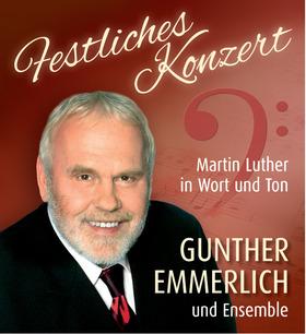 Bild: Gunther Emmerlich und Ensemble - Festliches Konzert - Martin Luther in Wort und Ton